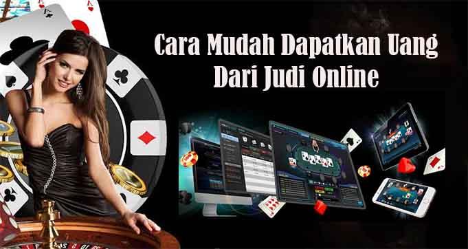 Cara Mudah Dapatkan Uang Dari Judi Online